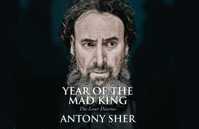 Antony Sher's Year of the Mad King chronicles the year in which he played King Lear at the Royal Shakespeare Company