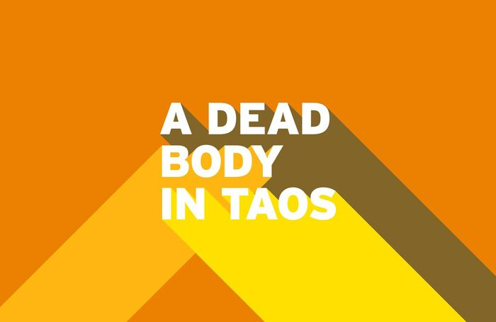 A Dead Body in Taos was due to open at London's Arcola Theatre on November 5
