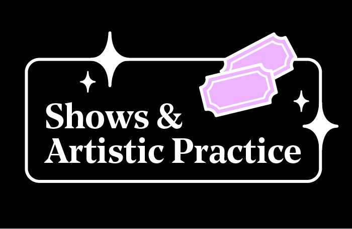 Shows & Artistic Practice